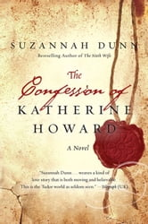 The Confession of Katherine Howard ebook by Suzannah Dunn