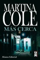 Más cerca ebook by Martina Cole, Juan Castilla Plaza