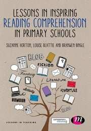 Lessons in Teaching Reading Comprehension in Primary Schools ebook by Ms. Suzanne Horton,Ms. Branwen Bingle,Louise Beattie