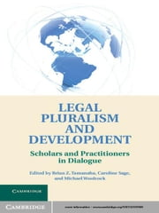 Legal Pluralism and Development - Scholars and Practitioners in Dialogue ebook by Brian Z. Tamanaha,Caroline Sage,Michael Woolcock
