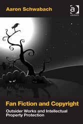 Fan Fiction and Copyright - Outsider Works and Intellectual Property Protection ebook by Professor Aaron Schwabach