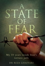 A State of Fear - My 10 Years Inside Iran's Torture Jails ebook by Dr. Reza Ghaffari