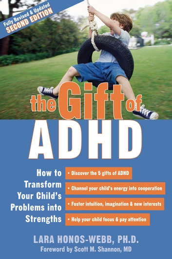 The Gift of ADHD - How to Transform Your Child's Problems into Strengths ebook by Lara Honos-Webb
