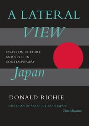 A Lateral View - Essays on Culture and Style in Contemporary Japan ebook by Donald Richie