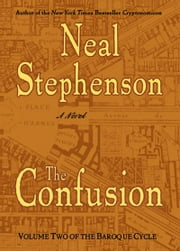 The Confusion - Volume Two of The Baroque Cycle ebook by Neal Stephenson