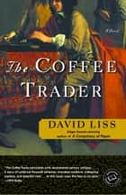 The Coffee Trader - A Novel ebook by David Liss