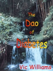 The Dao of Diabetes: eReader Version ebook by Vic Williams