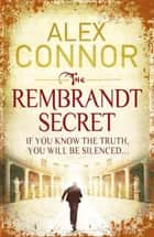 The Rembrandt Secret eBook by Alex Connor