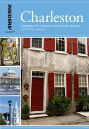 Insiders' Guide® to Charleston - Including Mt. Pleasant, Summerville, Kiawah, and Other Islands ebook by Lee Davis Perry