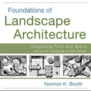 Foundations of Landscape Architecture - Integrating Form and Space Using the Language of Site Design ebook by Norman Booth