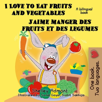 I Love to Eat Fruits and Vegetables J'aime manger des fruits et des legumes: English French Bilingual Edition - English French Bilingual Collection ebook by Shelley Admont,S.A. Publishing