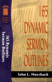 165 Dynamic Sermon Outlines (Sermon Outline Series) ebook by John L. Mayshack