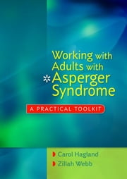 Working with Adults with Asperger Syndrome: A Practical Toolkit ebook by Hagland, Carol