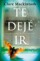 Te dejé ir ebook by Clare Mackintosh