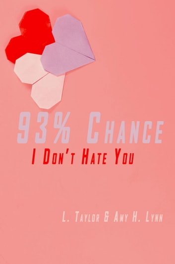 93% Chance I Don't Hate You - 93% Chance, #1 ebook by L. Taylor,Amy H. Lynn