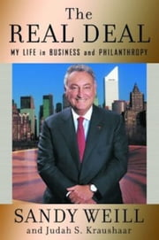 The Real Deal - My Life in Business and Philanthropy ebook by Sandy Weill,Judah S. Kraushaar