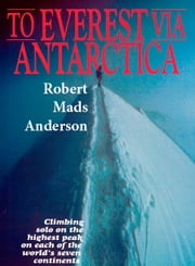 Everest Via Antarctica ebook by Robert Mads Anderson