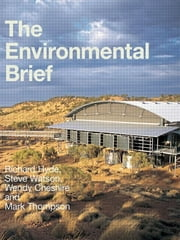 The Environmental Brief - Pathways for Green Design ebook by Richard Hyde,Steve Watson,Wendy Cheshire,Mark Thomson