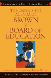 The Unfinished Agenda of Brown v. Board of Education ebook by The Editors of Black Issues in Higher Education,James Anderson,Dara N. Byrne,Tavis Smiley