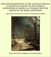 Stanry M. Stanley Into the Heart of the Dark Continent ebook by Joel Tyler Headley & William Fletcher Johnson