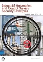 Industrial Automation and Control System Security Principles ebook by Ronald L. Krutz