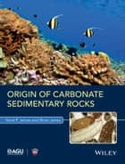 Origin of Carbonate Sedimentary Rocks ebook by Noel P. James, Brian Jones