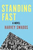 Standing Fast - A Novel ebook by Harvey Swados