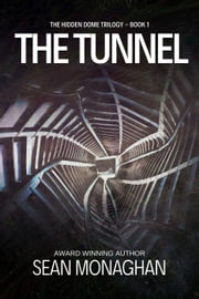The Tunnel - The Hidden Dome, #1 ebook by Sean Monaghan