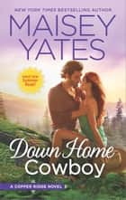 Down Home Cowboy - A Western Romance Novel eBook von Maisey Yates