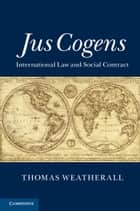 Jus Cogens - International Law and Social Contract ebook by Thomas Weatherall