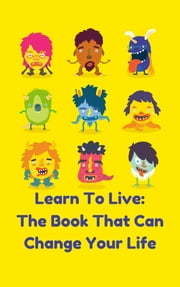 Learn To Live: The Book That Can Change Your Life ebook by Deniz Yalım