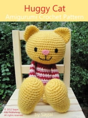 Huggy Cat - Amigurumi Crochet Pattern ebook by Sayjai Thawornsupacharoen