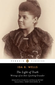 The Light of Truth - Writings of an Anti-Lynching Crusader ebook by Ida B. Wells,Mia Bay,Mia Bay,Mia Bay,Henry Louis Gates