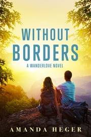 Without Borders - A Wanderlove Novel ebook by Amanda Heger