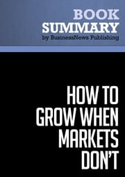 Summary: How To Grow When Markets Don't - Adrian Slywotzky and Richard Wise ebook by BusinessNews Publishing