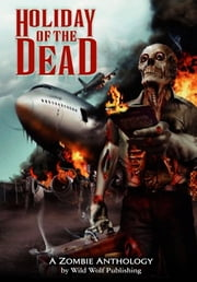 Holiday of the Dead: Zombie Anthology ebook by Wild Wolf Publishing