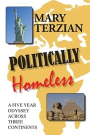 Politically Homeless - A Five-year Odyssey across Three Continents ebook by Mary Terzian