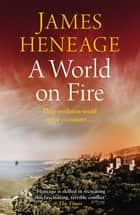 A World on Fire ebook by James Heneage