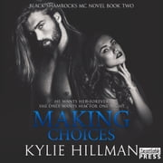 Making Choices - Black Shamrocks MC Book 2 audiobook by Kylie Hillman