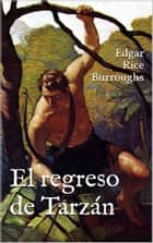 El regreso de Tarzán ebook by Edgar Rice Burroughs