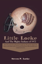 Little Locke and the Mighty Indians of 1975 ebook by Steven P. Locke