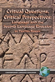 Critical Questions, Critical Perspectives - Language and the Second Language Educator ebook by