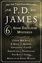 P. D. James's Adam Dalgliesh Mysteries - Cover Her Face, A Mind to Murder, Unnatural Causes, Shroud for a Nightingale, The Black Tower, and Death of an Expert Witness ebook by P.D. James