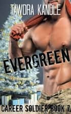 Evergreen - A Career Soldier Christmas ebook by Tawdra Kandle