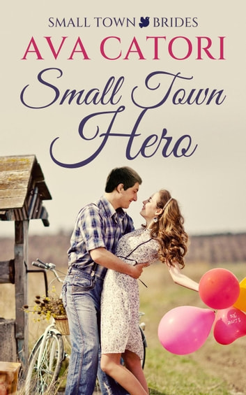 Small Town Hero - Small Town Brides, #1 ebook by Ava Catori