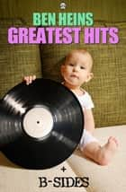 Ben Heins Greatest Hits and B-Sides ebook by Ben Heins