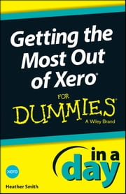 Getting the Most Out of Xero In A Day For Dummies ebook by Heather Smith