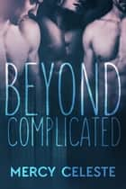 Beyond Complicated ebook by Mercy Celeste
