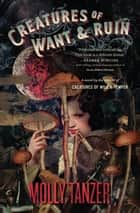 Creatures of Want and Ruin ebook by Molly Tanzer