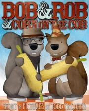 Bob & Rob & Corn on the Cob ebook by Todd McQueen